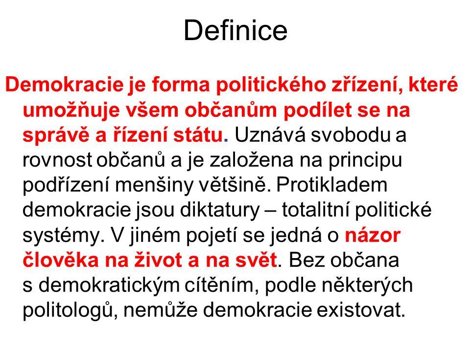 Definice Demokracie je forma politického zřízení, které umožňuje všem občanům podílet se na správě a řízení státu.