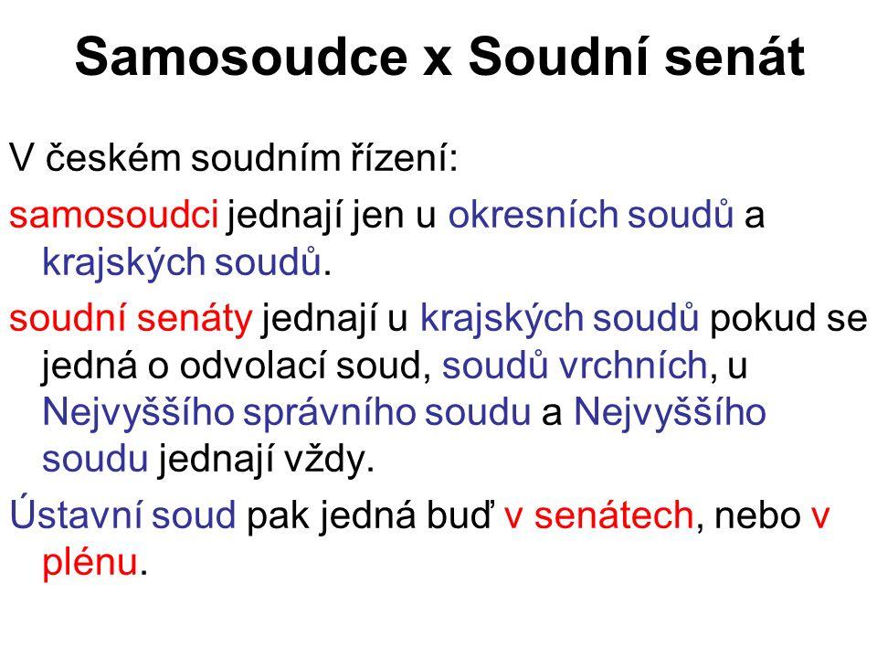 Samosoudce x Soudní senát V českém soudním řízení: samosoudci jednají jen u okresních soudů a krajských soudů.
