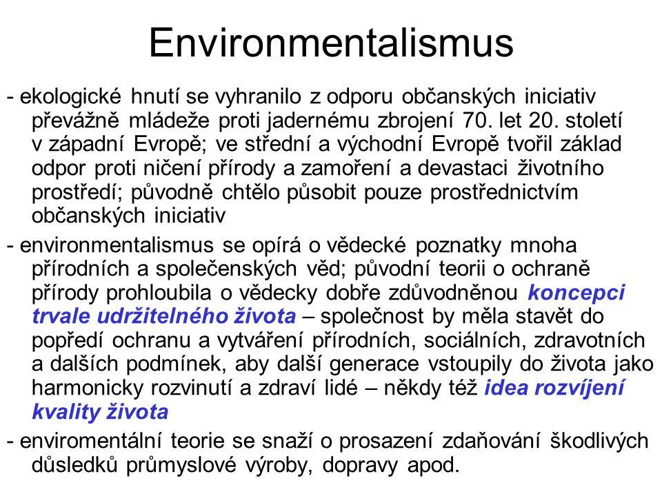 Environmentalismus - ekologické hnutí se vyhranilo z odporu občanských iniciativ převážně mládeže proti jadernému zbrojení 70.