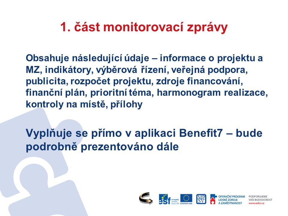1. část monitorovací zprávy Obsahuje následující údaje – informace o projektu a MZ, indikátory, výběrová řízení, veřejná podpora, publicita, rozpočet