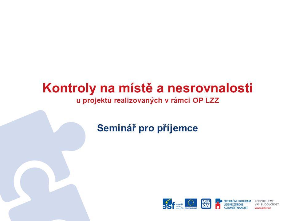 Kontroly na místě a nesrovnalosti u projektů realizovaných v rámci OP LZZ Seminář pro příjemce