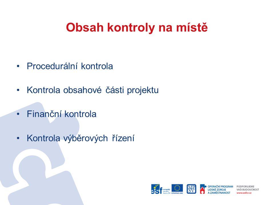 Obsah kontroly na místě Procedurální kontrola Kontrola obsahové části projektu Finanční kontrola Kontrola výběrových řízení