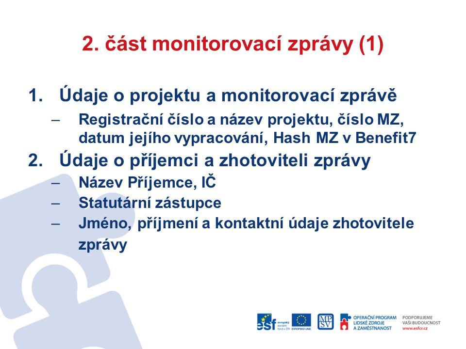 2. část monitorovací zprávy (1) 1.Údaje o projektu a monitorovací zprávě –Registrační číslo a název projektu, číslo MZ, datum jejího vypracování, Hash