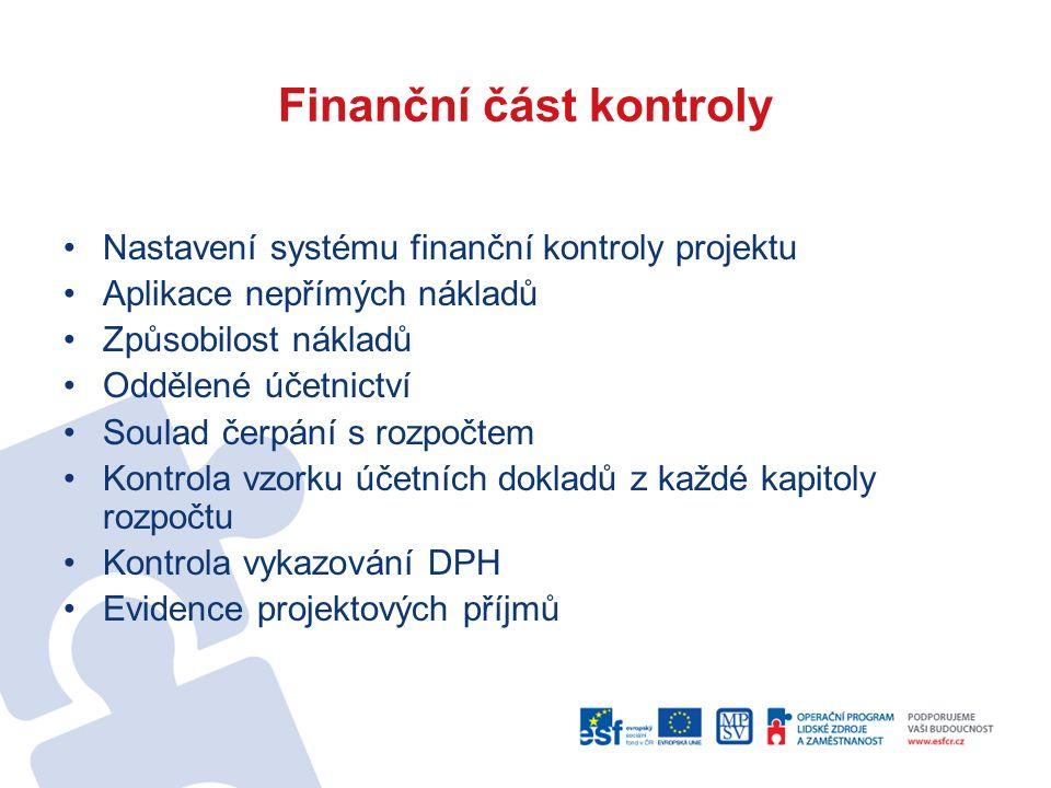Finanční část kontroly Nastavení systému finanční kontroly projektu Aplikace nepřímých nákladů Způsobilost nákladů Oddělené účetnictví Soulad čerpání s rozpočtem Kontrola vzorku účetních dokladů z každé kapitoly rozpočtu Kontrola vykazování DPH Evidence projektových příjmů