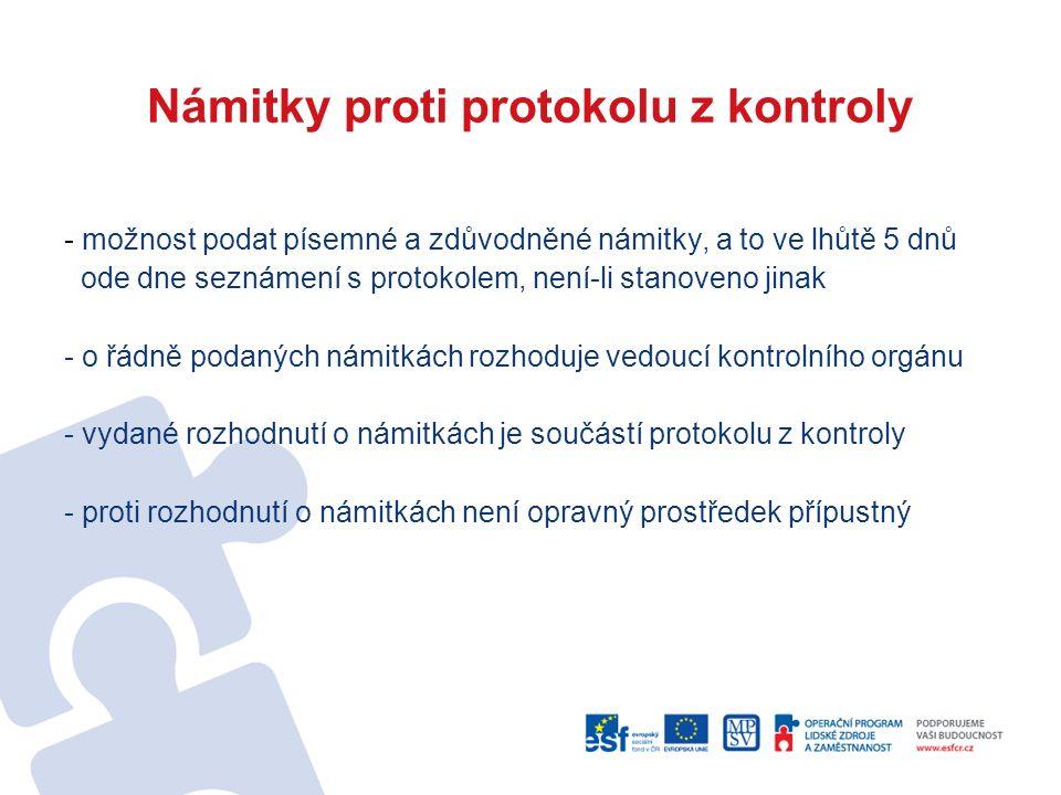 Námitky proti protokolu z kontroly - možnost podat písemné a zdůvodněné námitky, a to ve lhůtě 5 dnů ode dne seznámení s protokolem, není-li stanoveno jinak - o řádně podaných námitkách rozhoduje vedoucí kontrolního orgánu - vydané rozhodnutí o námitkách je součástí protokolu z kontroly - proti rozhodnutí o námitkách není opravný prostředek přípustný