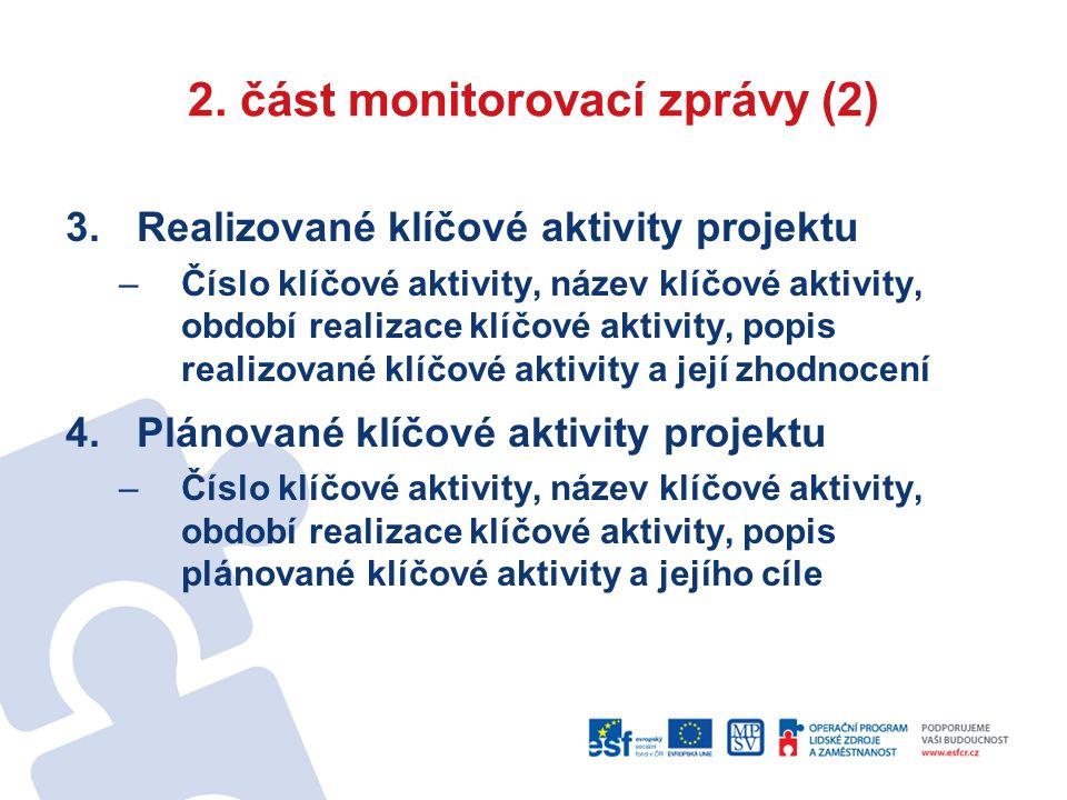 2. část monitorovací zprávy (2) 3.Realizované klíčové aktivity projektu –Číslo klíčové aktivity, název klíčové aktivity, období realizace klíčové akti
