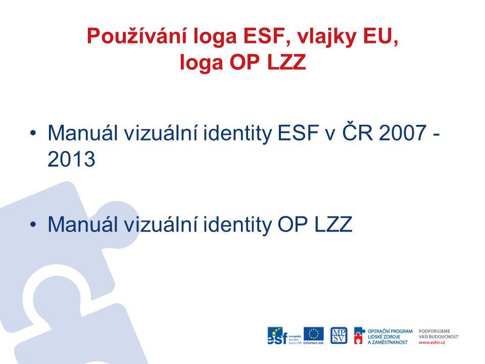 Používání loga ESF, vlajky EU, loga OP LZZ Manuál vizuální identity ESF v ČR 2007 - 2013 Manuál vizuální identity OP LZZ
