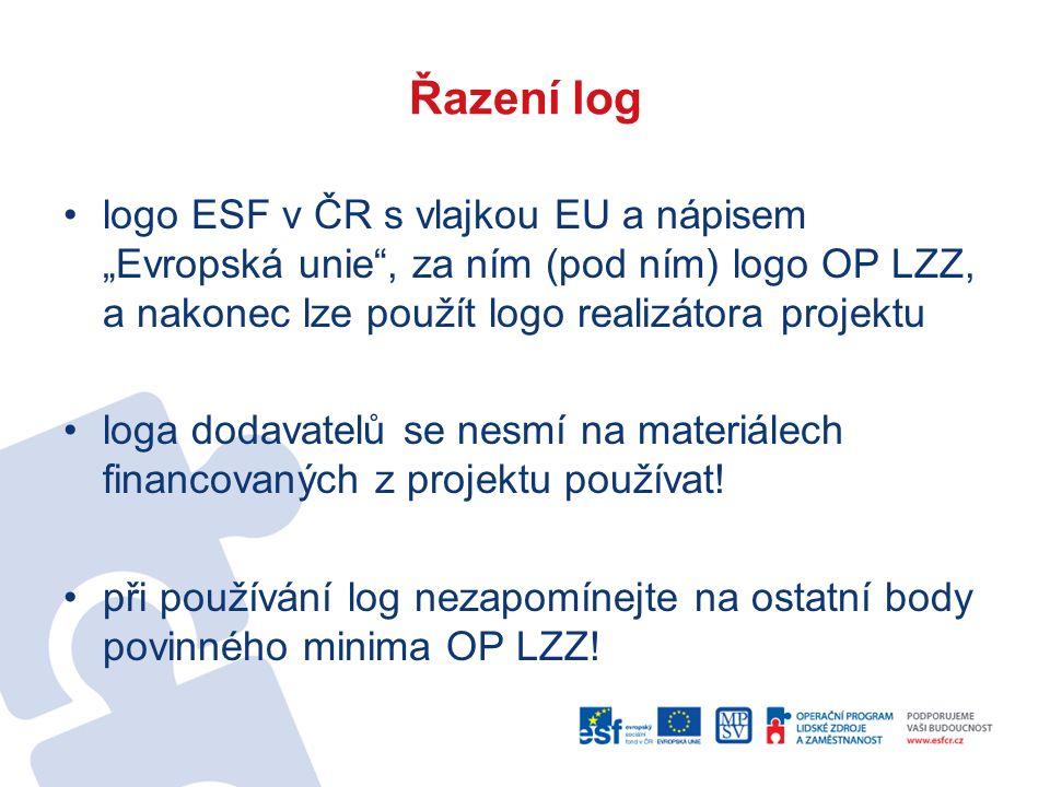 """Řazení log logo ESF v ČR s vlajkou EU a nápisem """"Evropská unie , za ním (pod ním) logo OP LZZ, a nakonec lze použít logo realizátora projektu loga dodavatelů se nesmí na materiálech financovaných z projektu používat."""