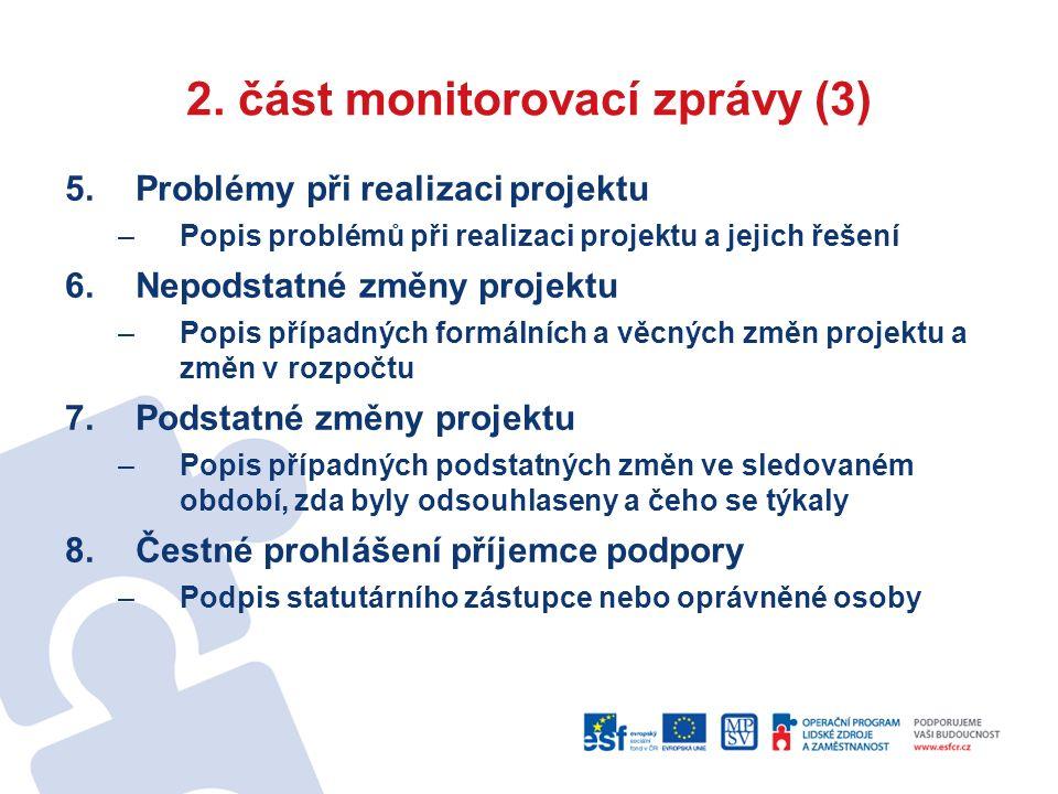 2. část monitorovací zprávy (3) 5.Problémy při realizaci projektu –Popis problémů při realizaci projektu a jejich řešení 6.Nepodstatné změny projektu