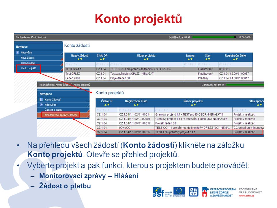 Konto projektů Na přehledu všech žádostí (Konto žádostí) klikněte na záložku Konto projektů.