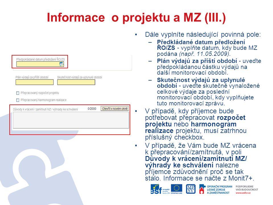 Informace o projektu a MZ (III.) Dále vyplníte následující povinná pole: –Předkládané datum předložení ŘO/ZS - vyplňte datum, kdy bude MZ podána (např.