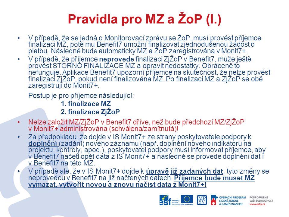 Pravidla pro MZ a ŽoP (I.) V případě, že se jedná o Monitorovací zprávu se ŽoP, musí provést příjemce finalizaci MZ, poté mu Benefit7 umožní finalizovat zjednodušenou žádost o platbu.