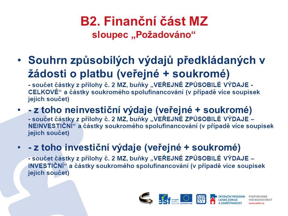 """B2. Finanční část MZ sloupec """"Požadováno"""" Souhrn způsobilých výdajů předkládaných v žádosti o platbu (veřejné + soukromé) - součet částky z přílohy č."""
