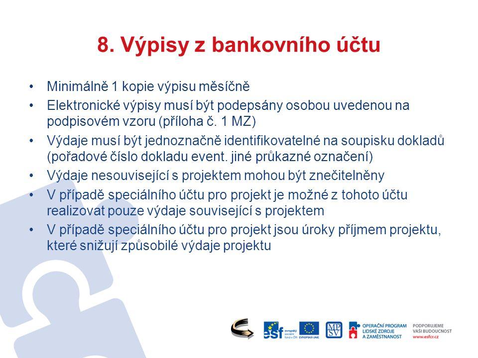 8. Výpisy z bankovního účtu Minimálně 1 kopie výpisu měsíčně Elektronické výpisy musí být podepsány osobou uvedenou na podpisovém vzoru (příloha č. 1