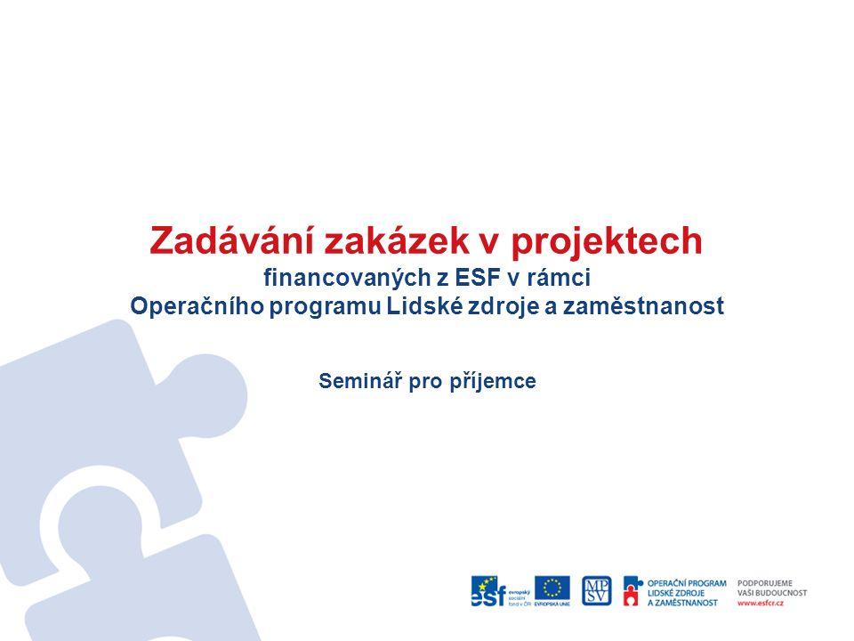 Zadávání zakázek v projektech financovaných z ESF v rámci Operačního programu Lidské zdroje a zaměstnanost Seminář pro příjemce