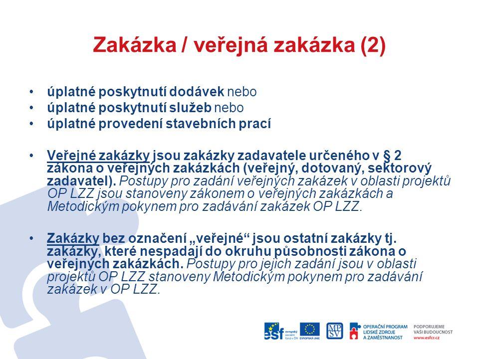 Zakázka / veřejná zakázka (2) úplatné poskytnutí dodávek nebo úplatné poskytnutí služeb nebo úplatné provedení stavebních prací Veřejné zakázky jsou zakázky zadavatele určeného v § 2 zákona o veřejných zakázkách (veřejný, dotovaný, sektorový zadavatel).