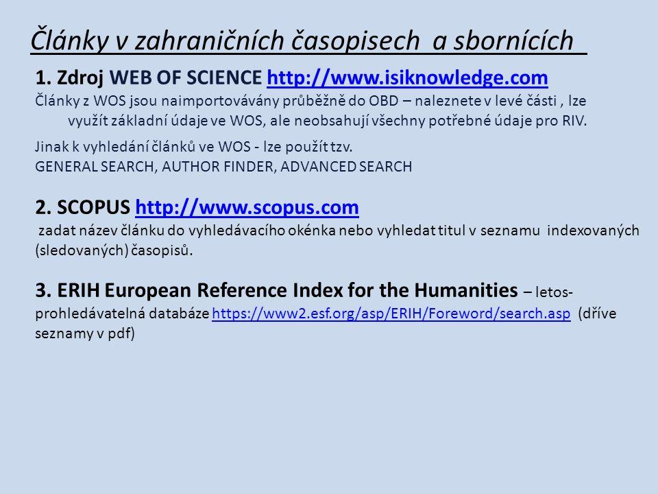 Články v zahraničních časopisech a sbornících 1. Zdroj WEB OF SCIENCE http://www.isiknowledge.comhttp://www.isiknowledge.com Články z WOS jsou naimpor