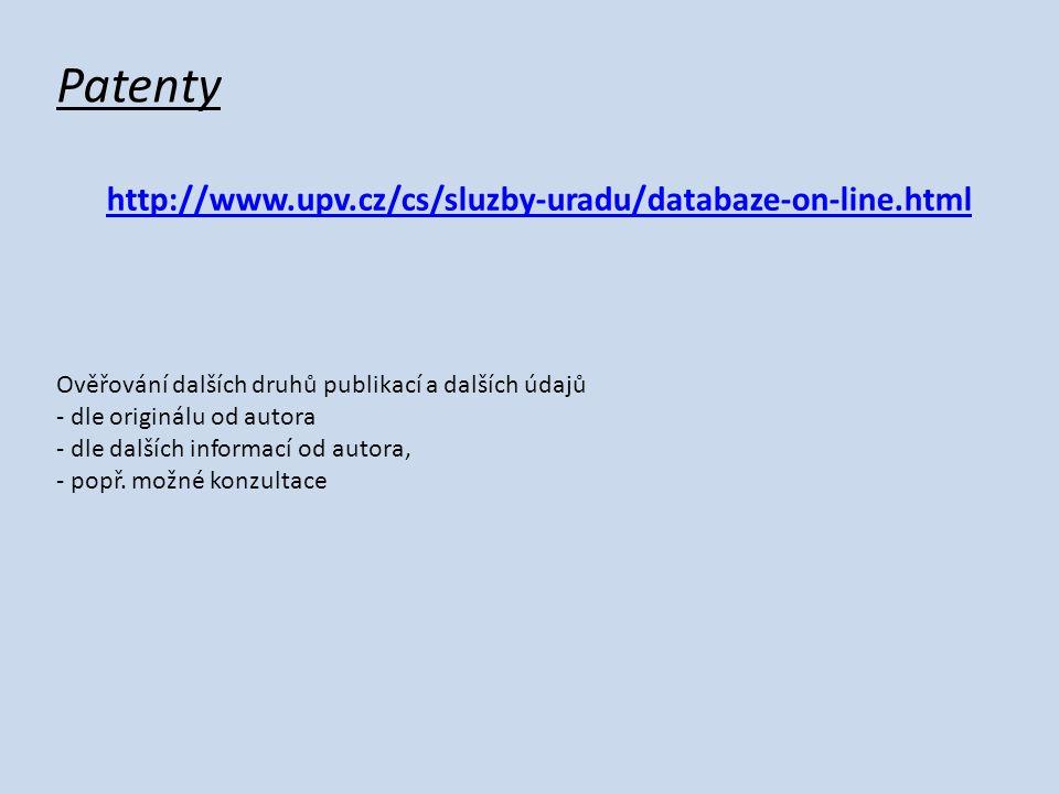 Patenty http://www.upv.cz/cs/sluzby-uradu/databaze-on-line.html Ověřování dalších druhů publikací a dalších údajů - dle originálu od autora - dle dalších informací od autora, - popř.