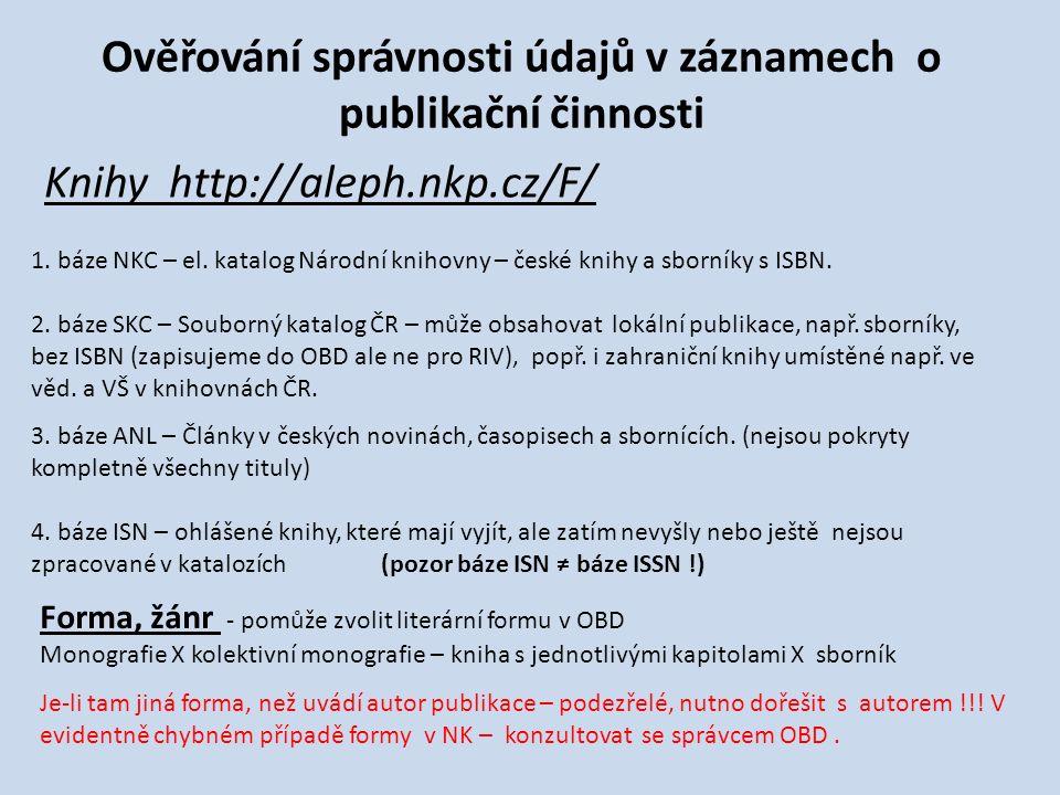Ověřování správnosti údajů v záznamech o publikační činnosti Knihy http://aleph.nkp.cz/F/ 1.