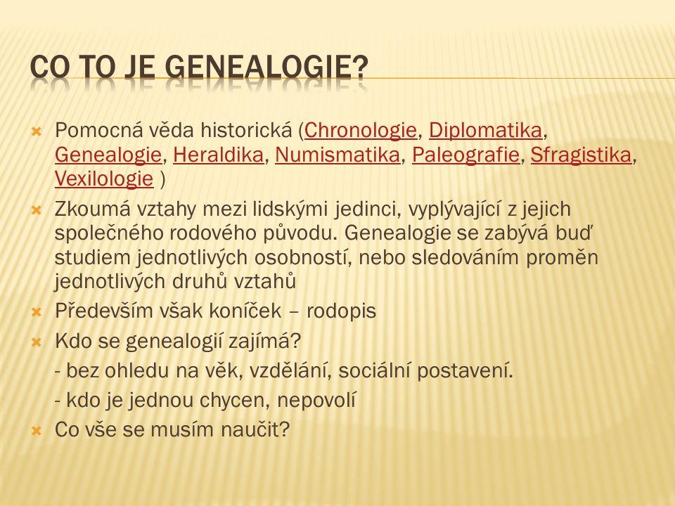  Genealogie v prvotních formách - spíše mytologie, nedostatek podkladů, snaha vybájit vlivným osobám slavné předky – Římané, šlechta ve středověku.
