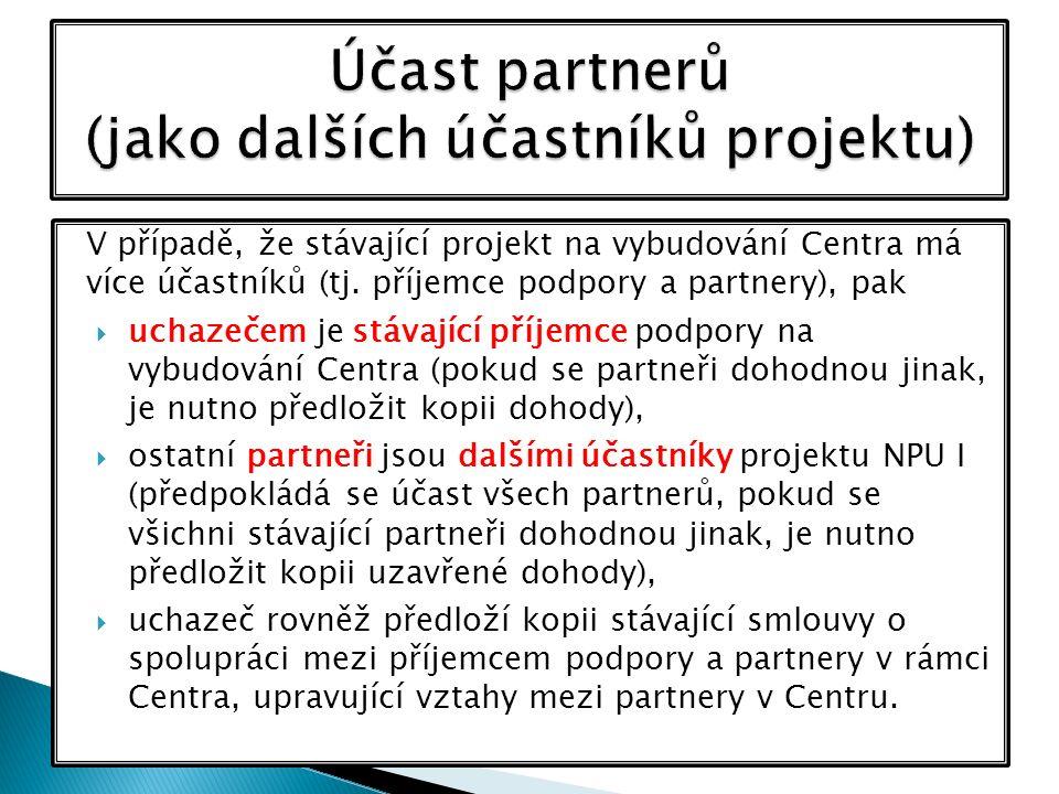 V případě, že stávající projekt na vybudování Centra má více účastníků (tj. příjemce podpory a partnery), pak  uchazečem je stávající příjemce podpor