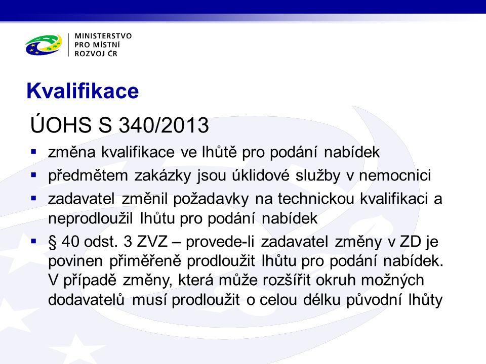 Kvalifikace ÚOHS S 340/2013  změna kvalifikace ve lhůtě pro podání nabídek  předmětem zakázky jsou úklidové služby v nemocnici  zadavatel změnil požadavky na technickou kvalifikaci a neprodloužil lhůtu pro podání nabídek  § 40 odst.