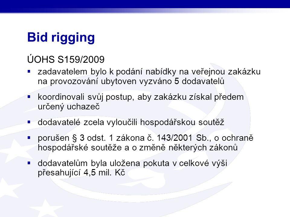 Bid rigging ÚOHS S159/2009  zadavatelem bylo k podání nabídky na veřejnou zakázku na provozování ubytoven vyzváno 5 dodavatelů  koordinovali svůj postup, aby zakázku získal předem určený uchazeč  dodavatelé zcela vyloučili hospodářskou soutěž  porušen § 3 odst.