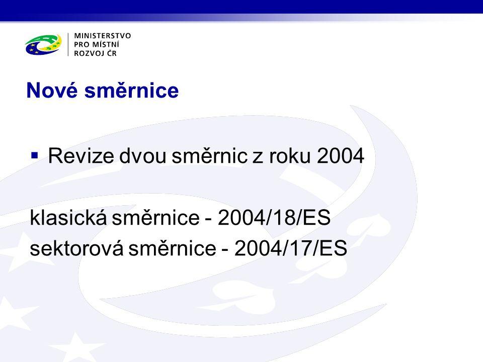 Nové směrnice  Revize dvou směrnic z roku 2004 klasická směrnice - 2004/18/ES sektorová směrnice - 2004/17/ES