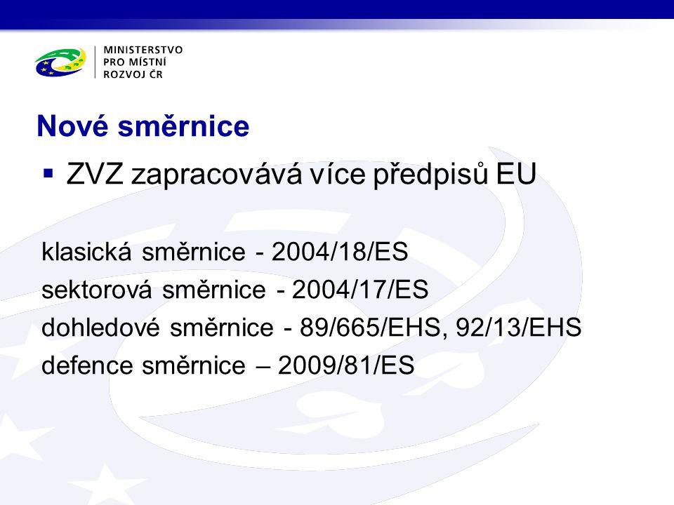 Nové směrnice  ZVZ zapracovává více předpisů EU klasická směrnice - 2004/18/ES sektorová směrnice - 2004/17/ES dohledové směrnice - 89/665/EHS, 92/13/EHS defence směrnice – 2009/81/ES