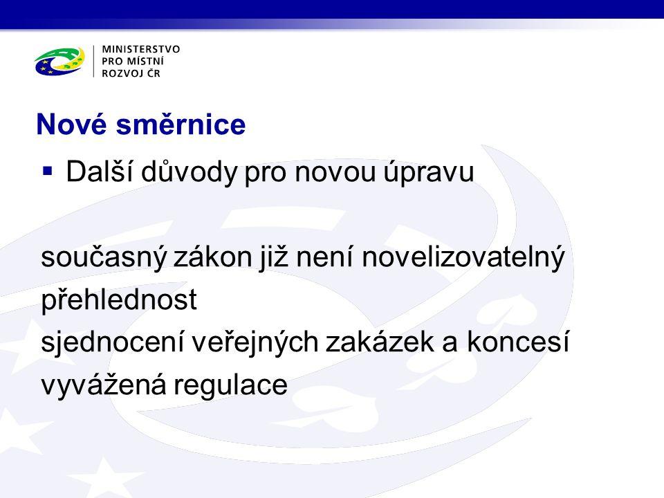 Nové směrnice  Další důvody pro novou úpravu současný zákon již není novelizovatelný přehlednost sjednocení veřejných zakázek a koncesí vyvážená regulace
