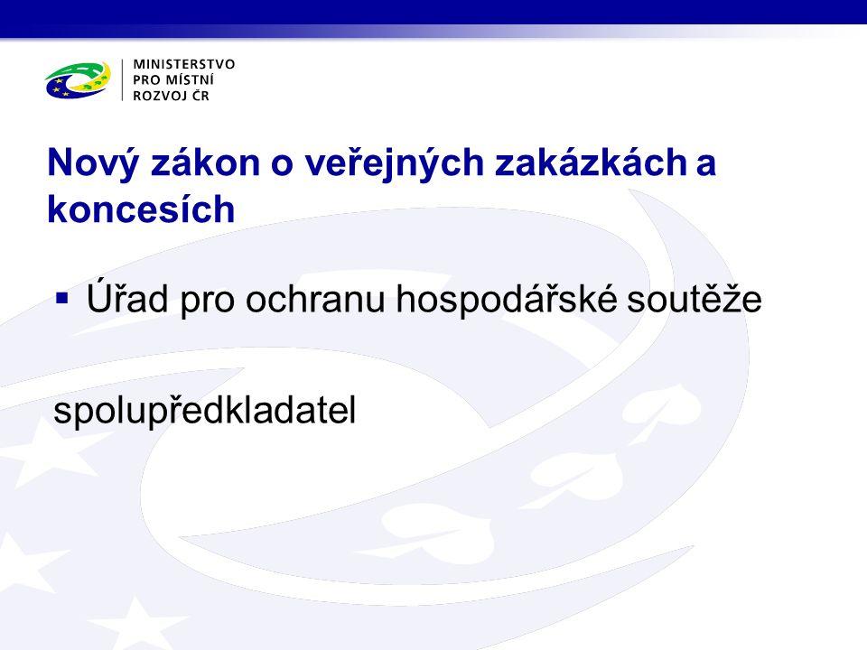 Nový zákon o veřejných zakázkách a koncesích  Úřad pro ochranu hospodářské soutěže spolupředkladatel