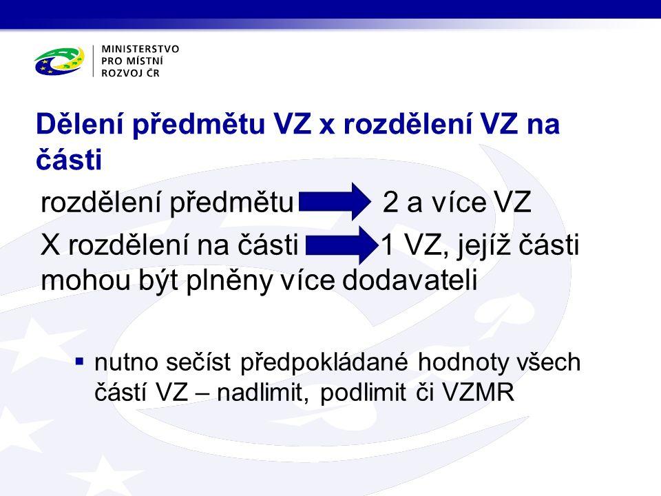 Dělení předmětu VZ x rozdělení VZ na části rozdělení předmětu 2 a více VZ X rozdělení na části 1 VZ, jejíž části mohou být plněny více dodavateli  nutno sečíst předpokládané hodnoty všech částí VZ – nadlimit, podlimit či VZMR