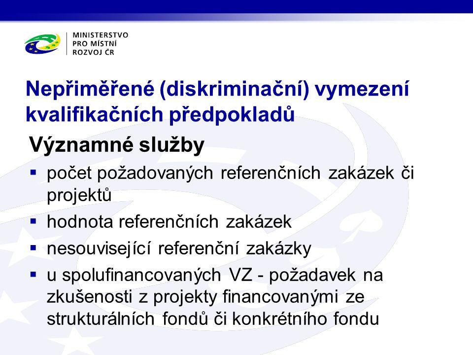 Nepřiměřené (diskriminační) vymezení kvalifikačních předpokladů Významné služby  počet požadovaných referenčních zakázek či projektů  hodnota referenčních zakázek  nesouvisející referenční zakázky  u spolufinancovaných VZ - požadavek na zkušenosti z projekty financovanými ze strukturálních fondů či konkrétního fondu