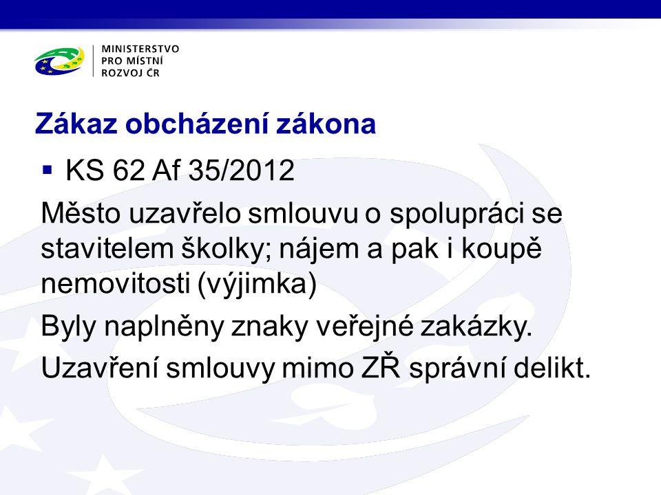 Zákaz obcházení zákona  KS 62 Af 35/2012 Město uzavřelo smlouvu o spolupráci se stavitelem školky; nájem a pak i koupě nemovitosti (výjimka) Byly naplněny znaky veřejné zakázky.