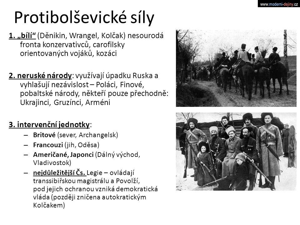 """Protibolševické síly 1. """"bílí"""" (Děnikin, Wrangel, Kolčak) nesourodá fronta konzervativců, carofilsky orientovaných vojáků, kozáci 2. neruské národy: v"""