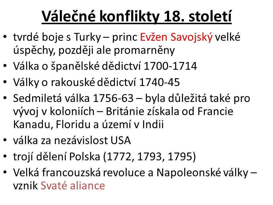 Válečné konflikty 18. století tvrdé boje s Turky – princ Evžen Savojský velké úspěchy, později ale promarněny Válka o španělské dědictví 1700-1714 Vál