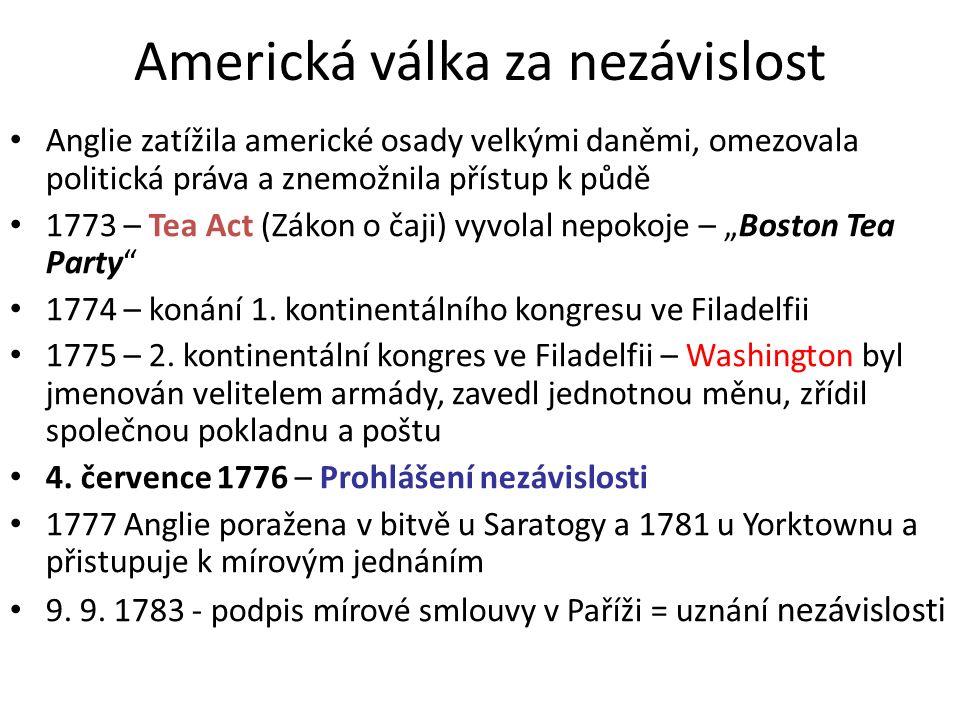 Americká válka za nezávislost Anglie zatížila americké osady velkými daněmi, omezovala politická práva a znemožnila přístup k půdě 1773 – Tea Act (Zák