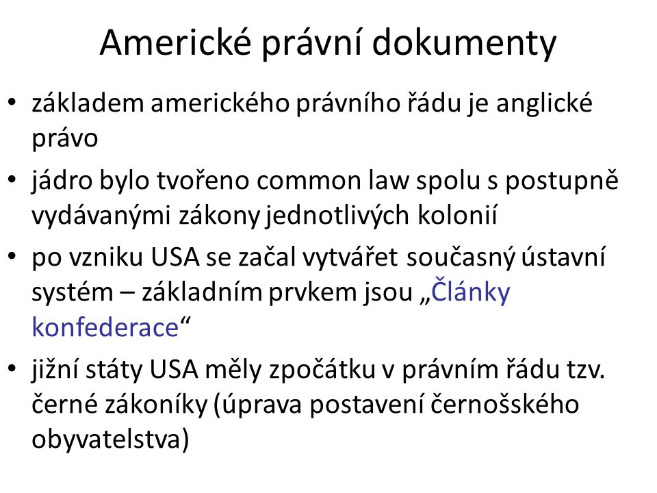 Americké právní dokumenty základem amerického právního řádu je anglické právo jádro bylo tvořeno common law spolu s postupně vydávanými zákony jednotl