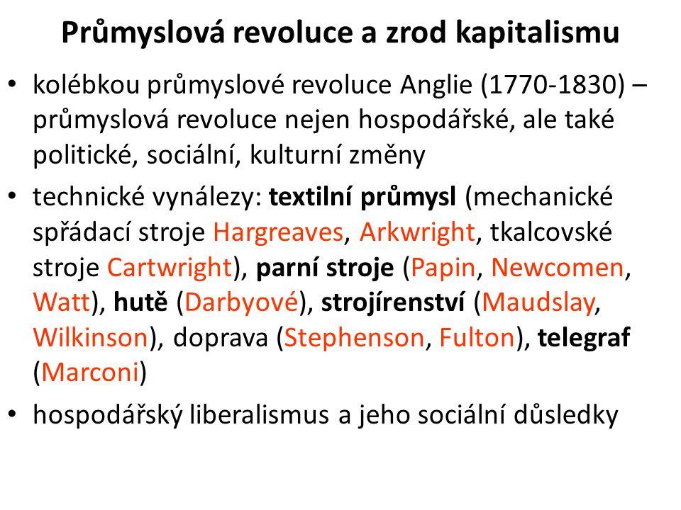 Průmyslová revoluce a zrod kapitalismu kolébkou průmyslové revoluce Anglie (1770-1830) – průmyslová revoluce nejen hospodářské, ale také politické, so
