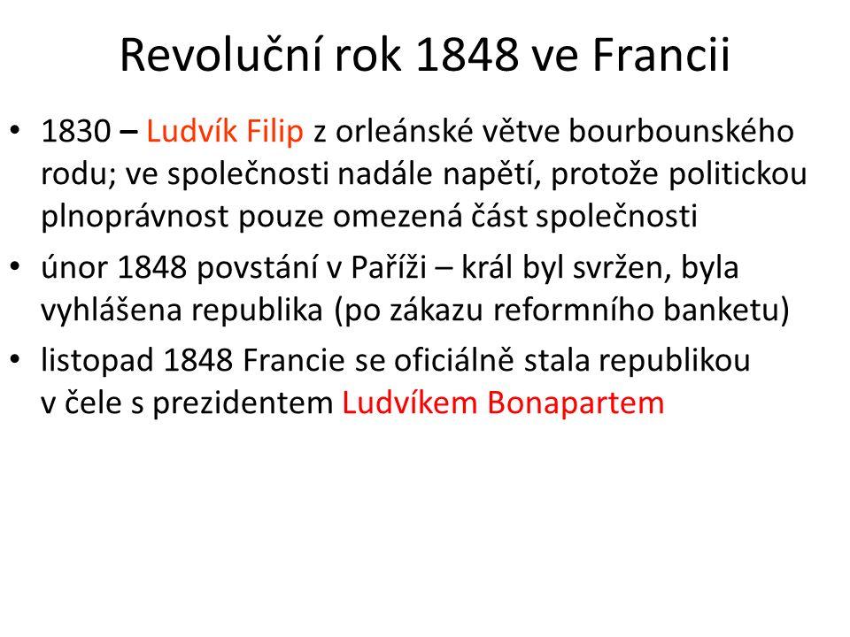 Revoluční rok 1848 ve Francii 1830 – Ludvík Filip z orleánské větve bourbounského rodu; ve společnosti nadále napětí, protože politickou plnoprávnost