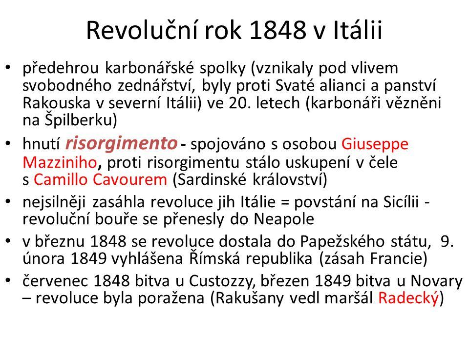 Revoluční rok 1848 v Itálii předehrou karbonářské spolky (vznikaly pod vlivem svobodného zednářství, byly proti Svaté alianci a panství Rakouska v severní Itálii) ve 20.