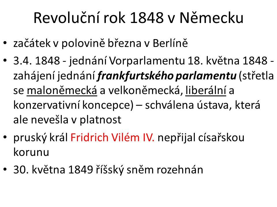 Revoluční rok 1848 v Německu začátek v polovině března v Berlíně 3.4. 1848 - jednání Vorparlamentu 18. května 1848 - zahájení jednání frankfurtského p