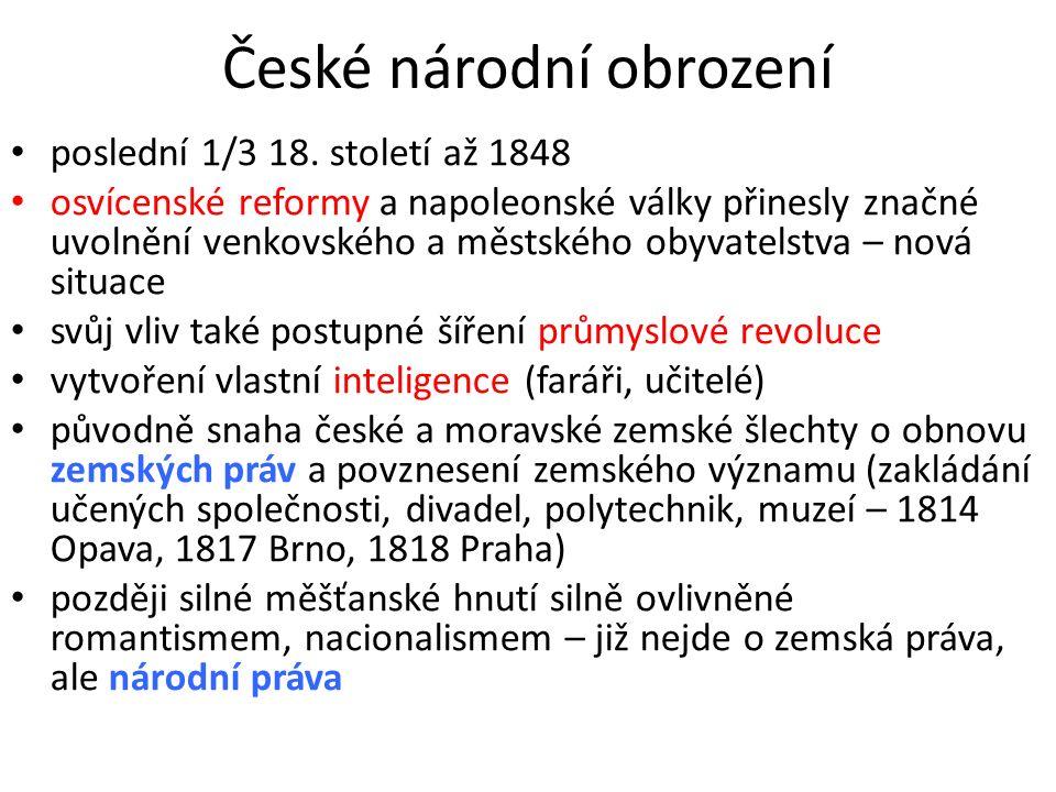 České národní obrození poslední 1/3 18. století až 1848 osvícenské reformy a napoleonské války přinesly značné uvolnění venkovského a městského obyvat