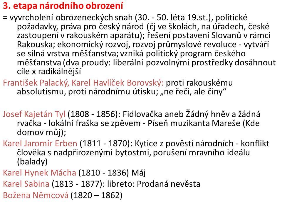 3. etapa národního obrození = vyvrcholení obrozeneckých snah (30. - 50. léta 19.st.), politické požadavky, práva pro český národ (čj ve školách, na úř