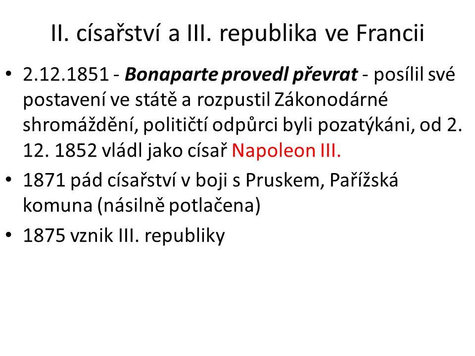 II. císařství a III. republika ve Francii 2.12.1851 - Bonaparte provedl převrat - posílil své postavení ve státě a rozpustil Zákonodárné shromáždění,
