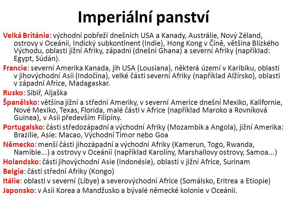 Imperiální panství Velká Británie: východní pobřeží dnešních USA a Kanady, Austrálie, Nový Zéland, ostrovy v Oceánii, Indický subkontinent (Indie), Ho