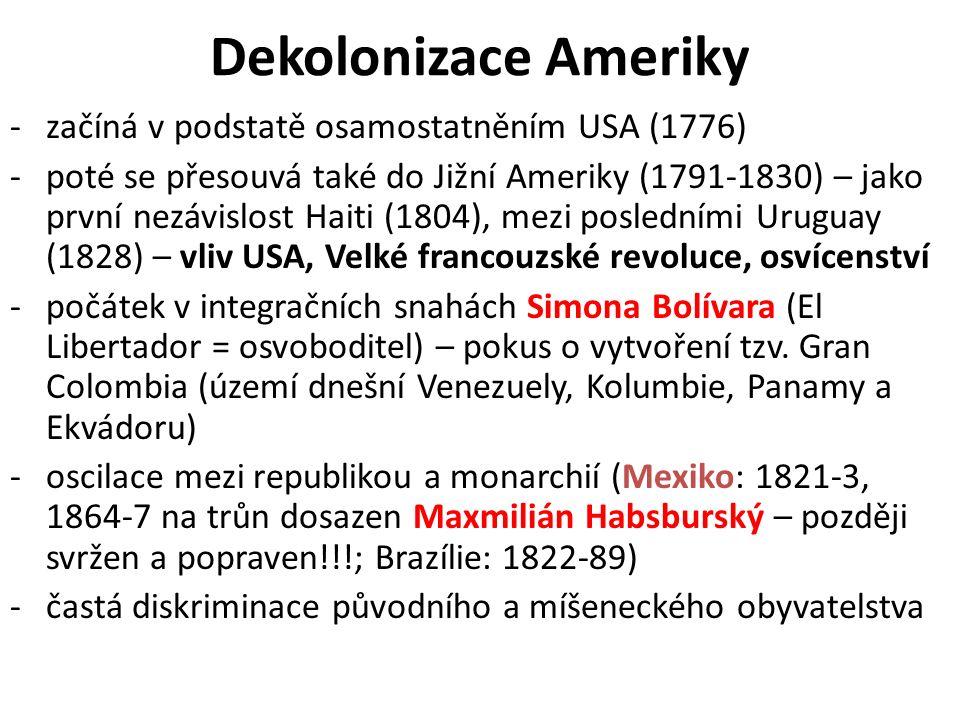 Dekolonizace Ameriky -začíná v podstatě osamostatněním USA (1776) -poté se přesouvá také do Jižní Ameriky (1791-1830) – jako první nezávislost Haiti (1804), mezi posledními Uruguay (1828) – vliv USA, Velké francouzské revoluce, osvícenství -počátek v integračních snahách Simona Bolívara (El Libertador = osvoboditel) – pokus o vytvoření tzv.