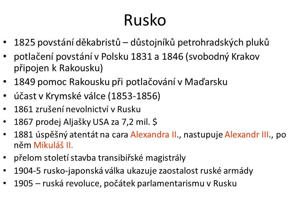 Rusko 1825 povstání děkabristů – důstojníků petrohradských pluků potlačení povstání v Polsku 1831 a 1846 (svobodný Krakov připojen k Rakousku) 1849 pomoc Rakousku při potlačování v Maďarsku účast v Krymské válce (1853-1856) 1861 zrušení nevolnictví v Rusku 1867 prodej Aljašky USA za 7,2 mil.