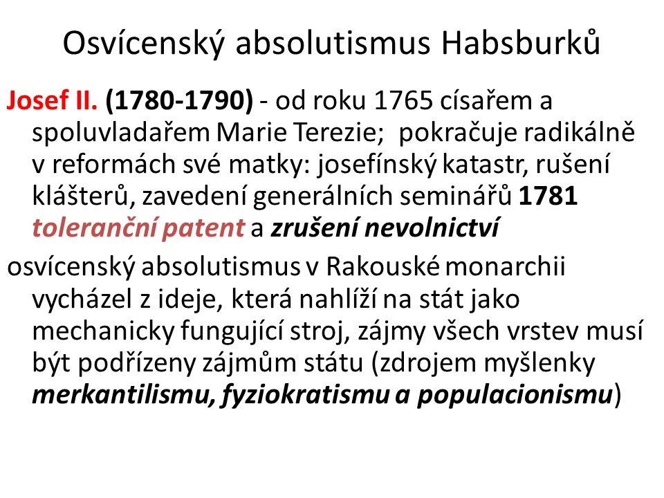 Osvícenský absolutismus Habsburků Josef II. (1780-1790) - od roku 1765 císařem a spoluvladařem Marie Terezie; pokračuje radikálně v reformách své matk