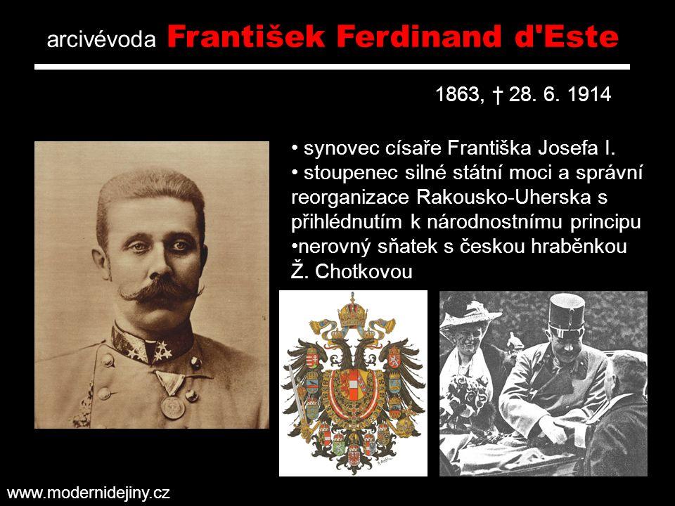arcivévoda František Ferdinand d'Este 1863, † 28. 6. 1914 synovec císaře Františka Josefa I. stoupenec silné státní moci a správní reorganizace Rakous